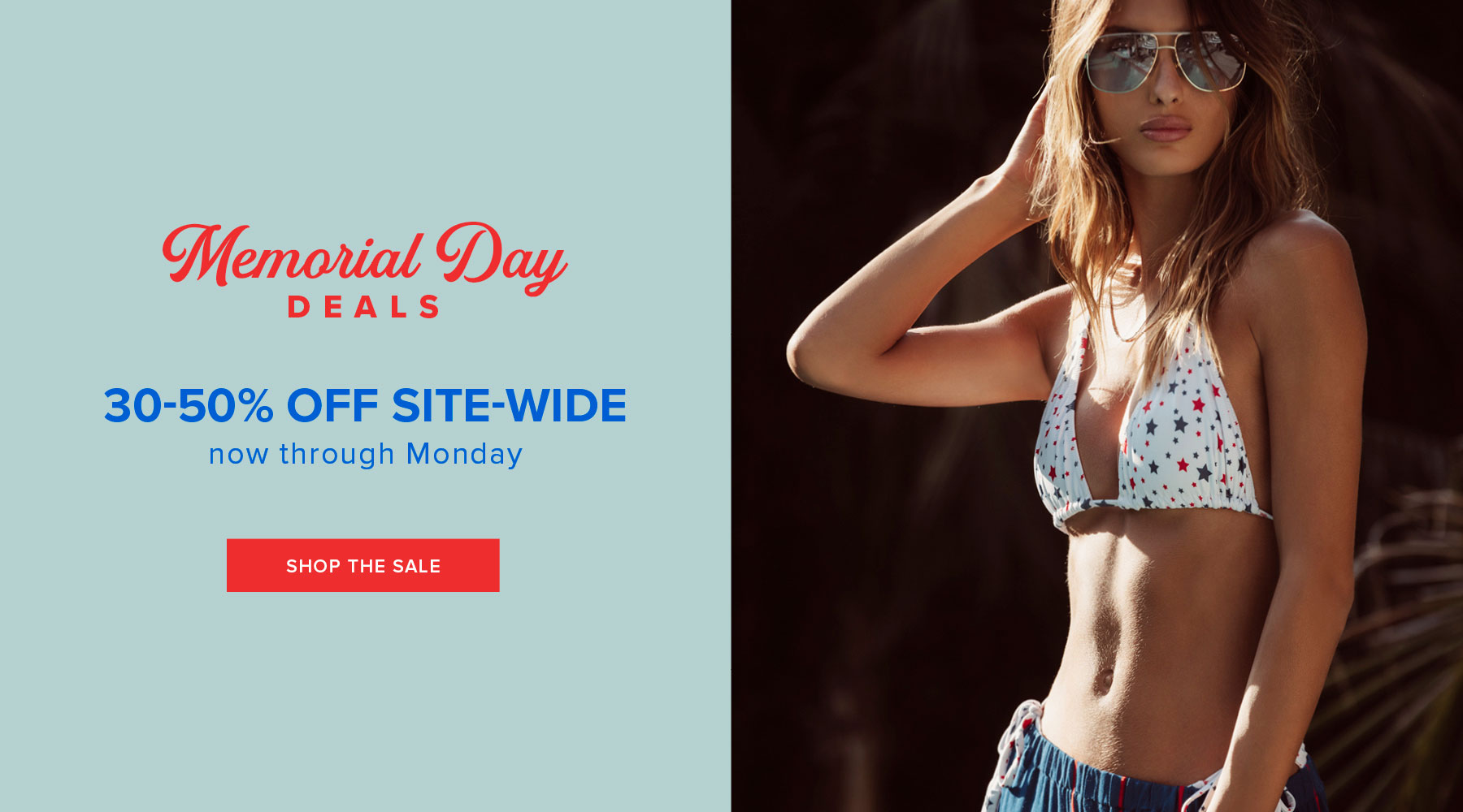 Take 30%-50% off site-wide for Memorial Day! Get ready to soak up the sun & dress for the occasion. See deals inside....