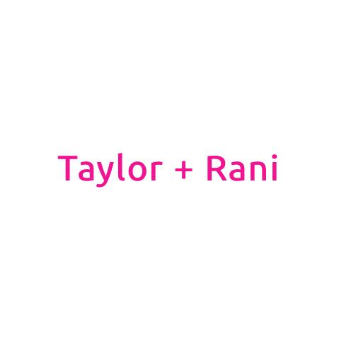 Taylor & Rani