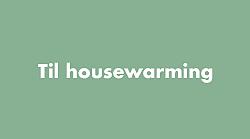Til housewarming