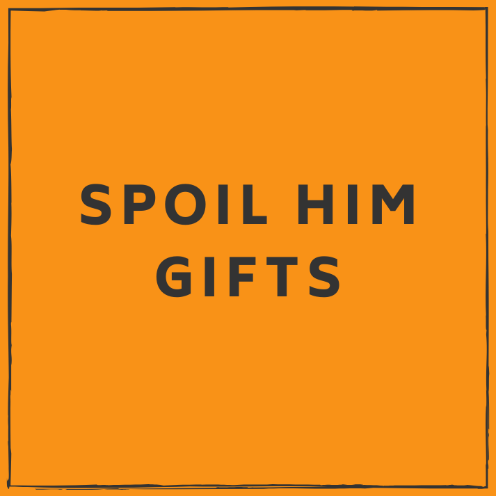 Spoil Him Gift Ideas
