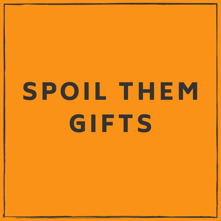 Spoil them gifts