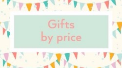 Great Gifts by price range